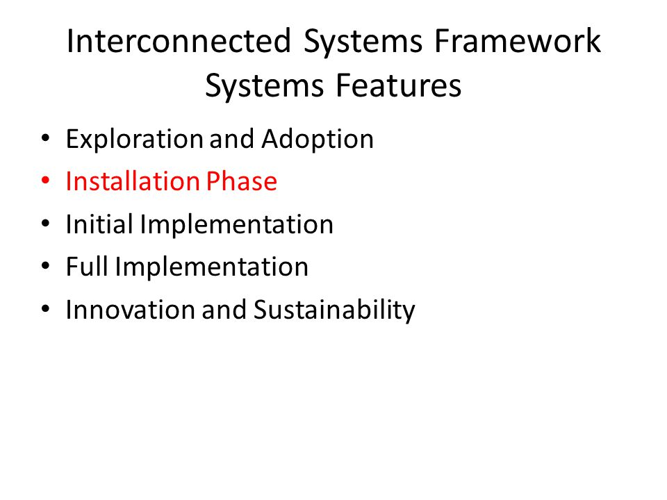 Interconnected Systems Framework Systems Features Exploration and Adoption Installation Phase Initial Implementation Full Implementation Innovation and Sustainability