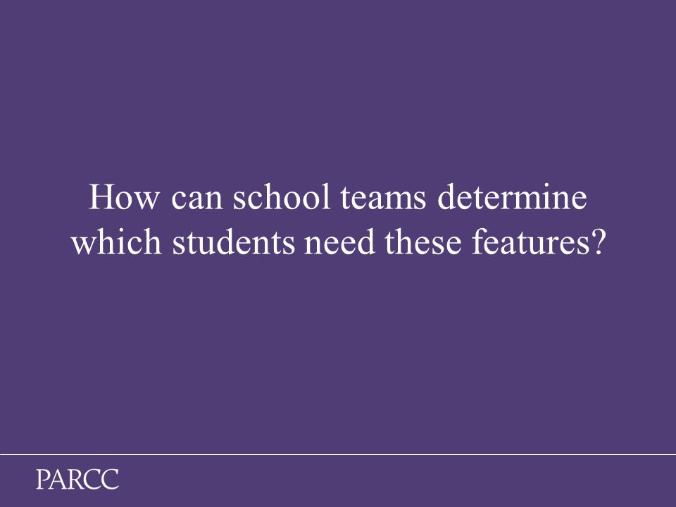 15 How can school teams determine which students need these features