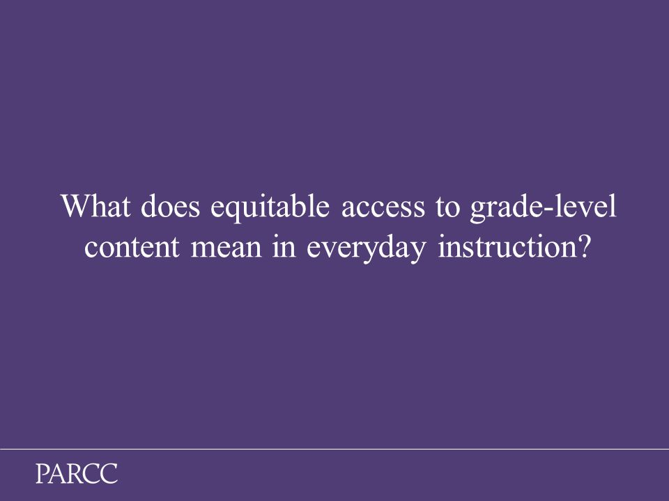 3 What does equitable access to grade-level content mean in everyday instruction