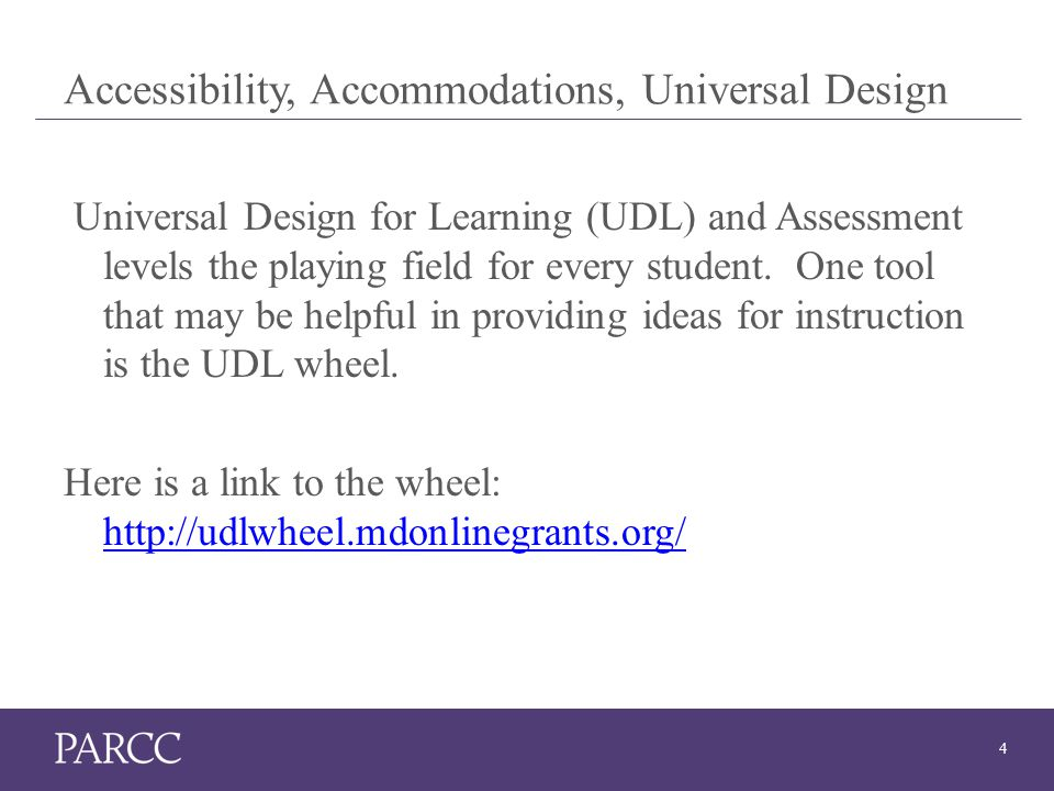 4 Accessibility, Accommodations, Universal Design Universal Design for Learning (UDL) and Assessment levels the playing field for every student.