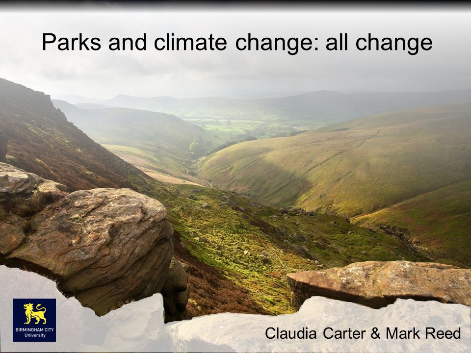 Parks and climate change: all change Claudia Carter & Mark Reed