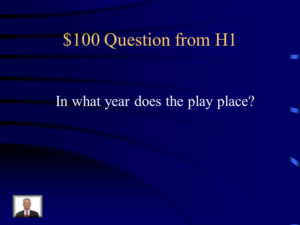Jeopardy Background Acts I and II Acts IV and V Close Reads Q $100 Q $200 Q $300 Q $400 Q $500 Q $100 Q $200 Q $300 Q $400 Q $500 Final Jeopardy Act III