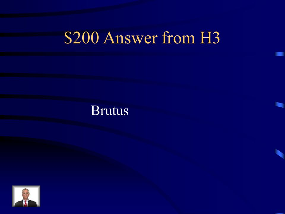 $200 Question from H3 Which conspirator gave the most unkindest cut of all