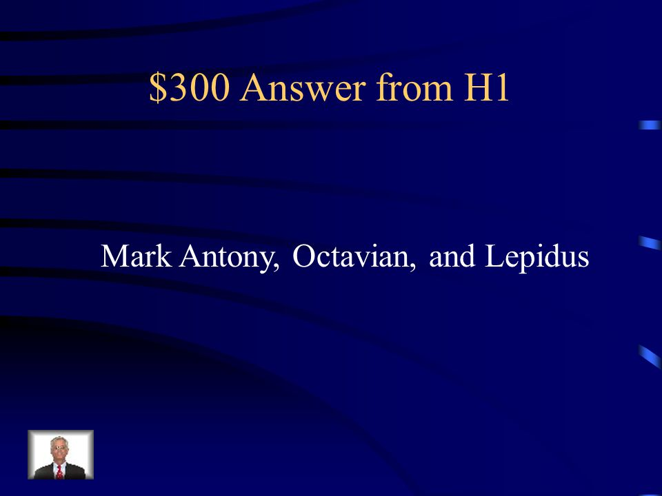 $300 Question from H1 Who made up the Second Triumvirate