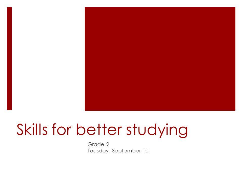 Skills for better studying Grade 9 Tuesday, September 10