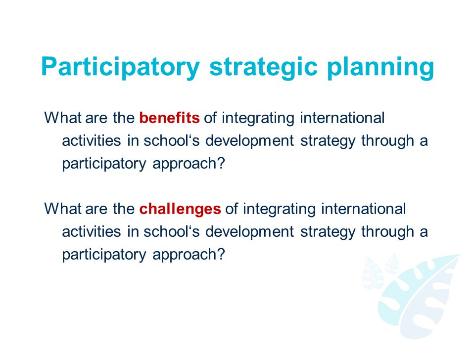 Participatory strategic planning What are the benefits of integrating international activities in school's development strategy through a participator