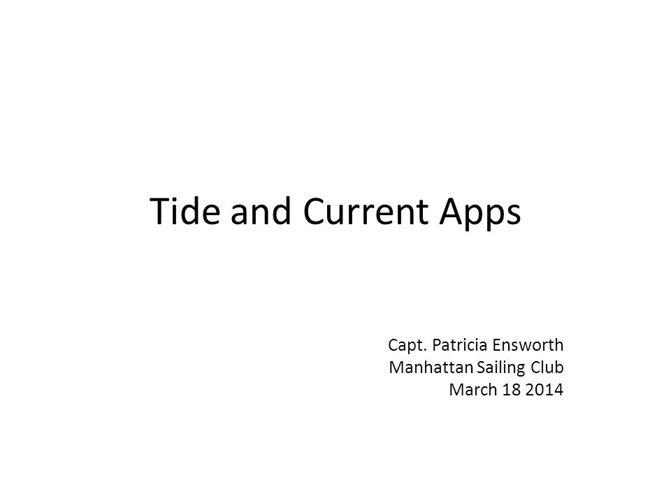 Tide and Current Apps Capt. Patricia Ensworth Manhattan Sailing Club March 18 2014