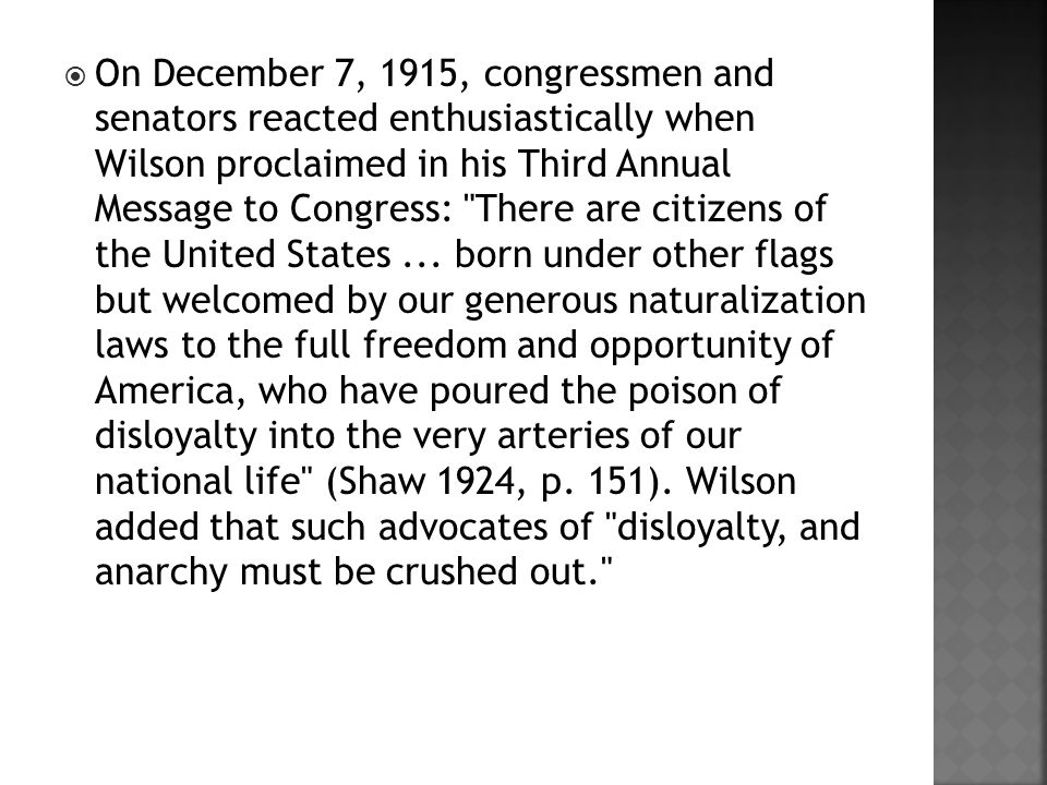  On December 7, 1915, congressmen and senators reacted enthusiastically when Wilson proclaimed in his Third Annual Message to Congress: There are citizens of the United States...