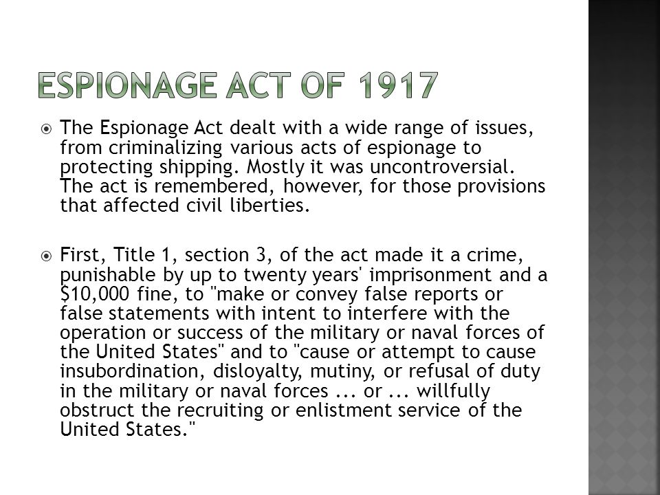  The Espionage Act dealt with a wide range of issues, from criminalizing various acts of espionage to protecting shipping.