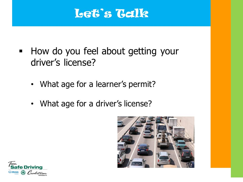 Let's Talk  How do you feel about getting your driver's license? What age for a learner's permit? What age for a driver's license?