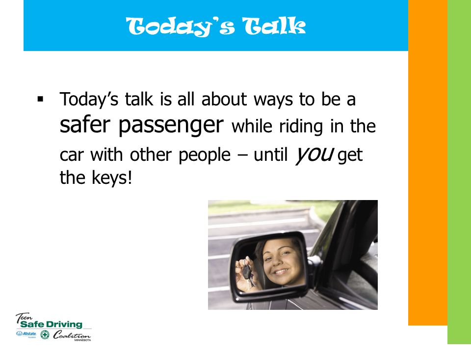 Passenger Safety  Your behavior as a passenger affects your safety and the safety of others in the car.