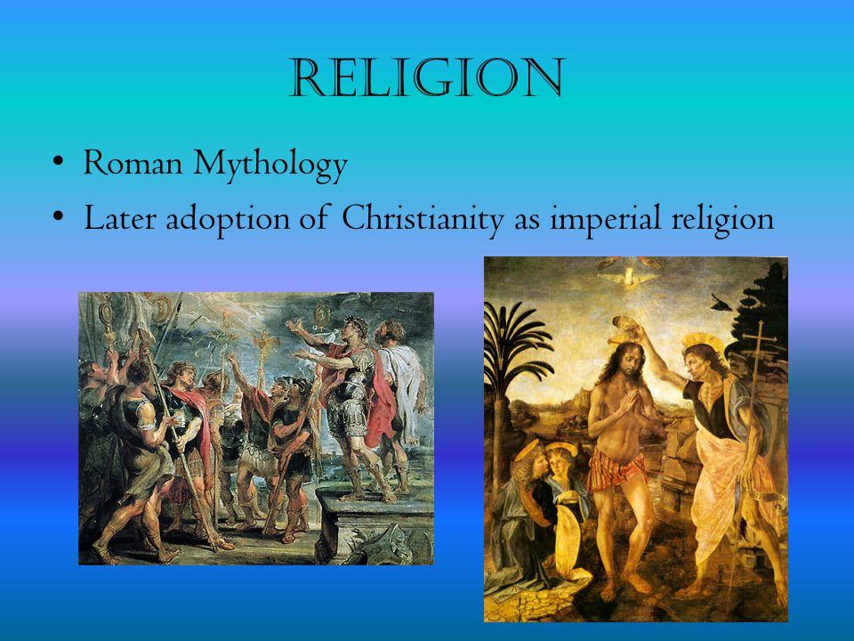 Religion Roman Mythology Later adoption of Christianity as imperial religion