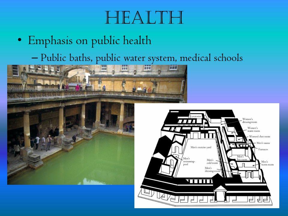 Health Emphasis on public health – Public baths, public water system, medical schools