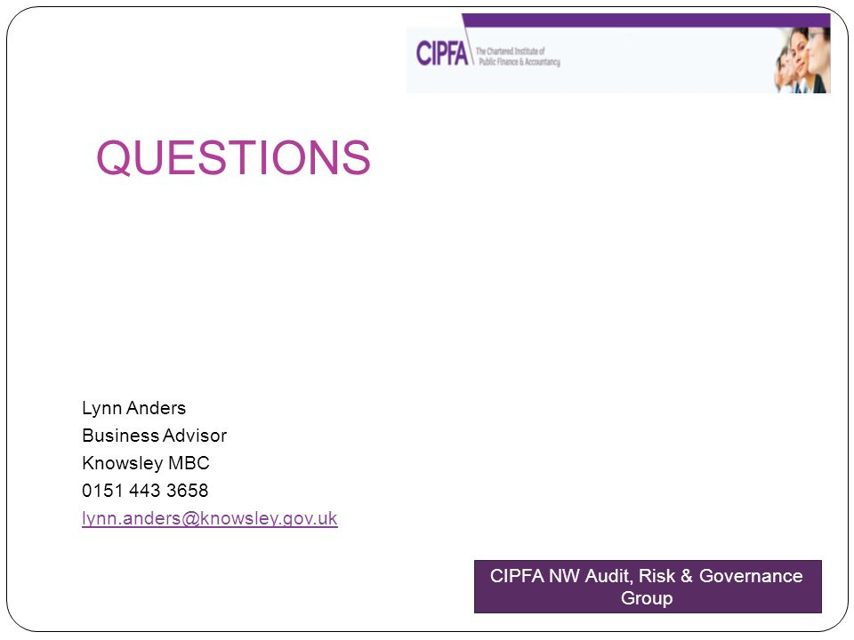QUESTIONS Lynn Anders Business Advisor Knowsley MBC 0151 443 3658 lynn.anders@knowsley.gov.uk CIPFA NW Audit, Risk & Governance Group
