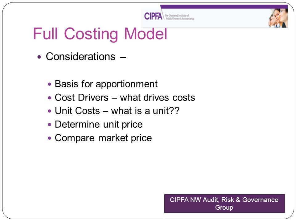Full Costing Model Considerations – Basis for apportionment Cost Drivers – what drives costs Unit Costs – what is a unit?? Determine unit price Compar