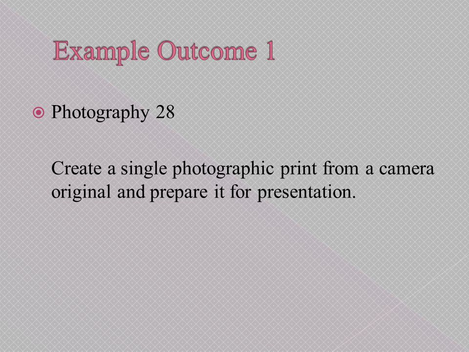  Photography 28 Create a single photographic print from a camera original and prepare it for presentation.