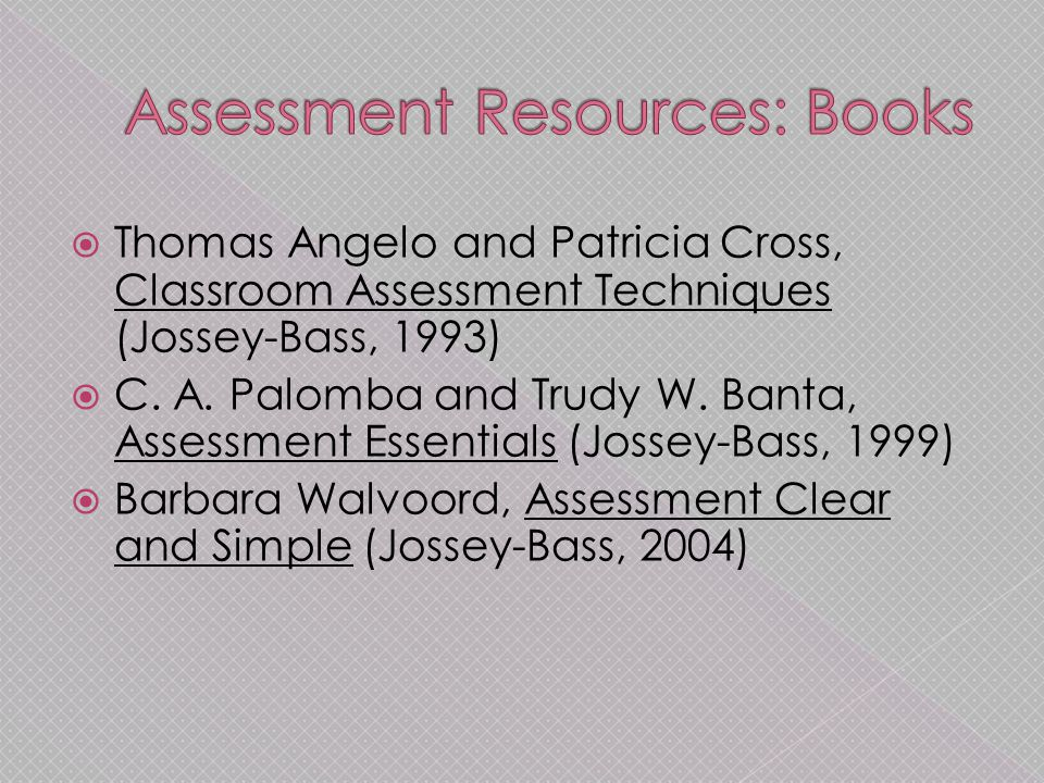  Thomas Angelo and Patricia Cross, Classroom Assessment Techniques (Jossey-Bass, 1993)  C.