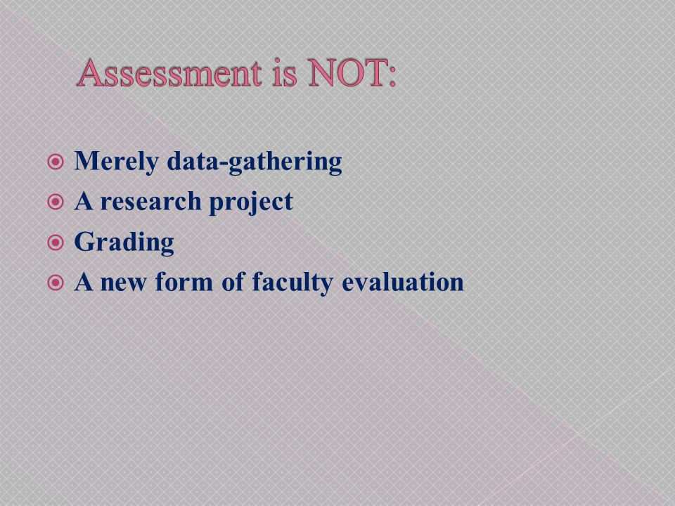  To improve.  To document learning.  To assist in planning and resource allocation processes.