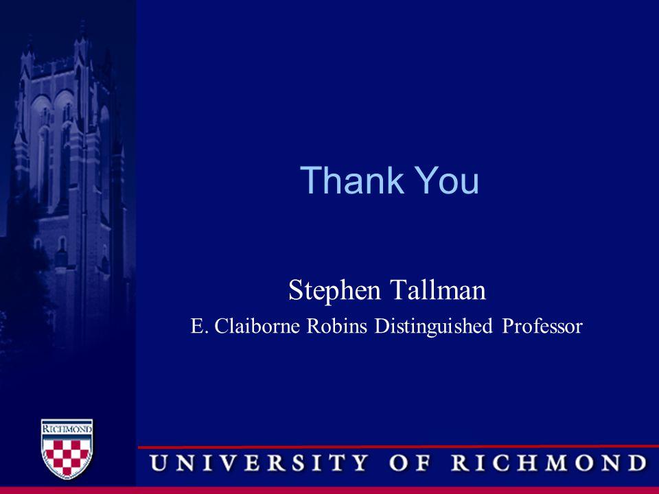 Thank You Stephen Tallman E. Claiborne Robins Distinguished Professor