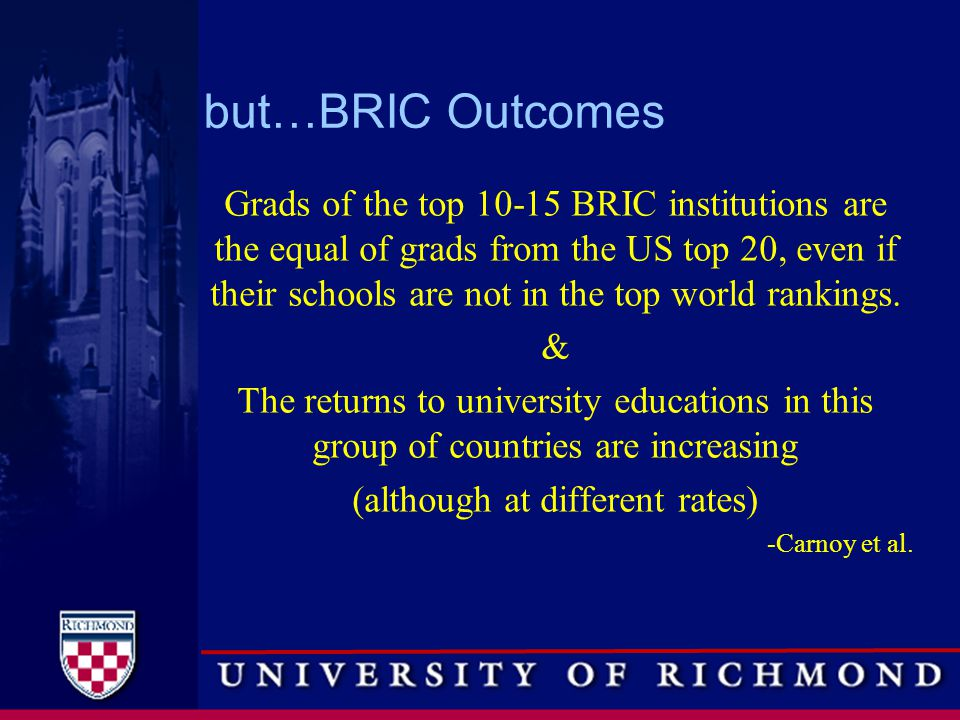 but…BRIC Outcomes Grads of the top 10-15 BRIC institutions are the equal of grads from the US top 20, even if their schools are not in the top world rankings.