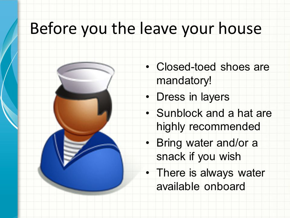 Before you the leave your house Closed-toed shoes are mandatory.