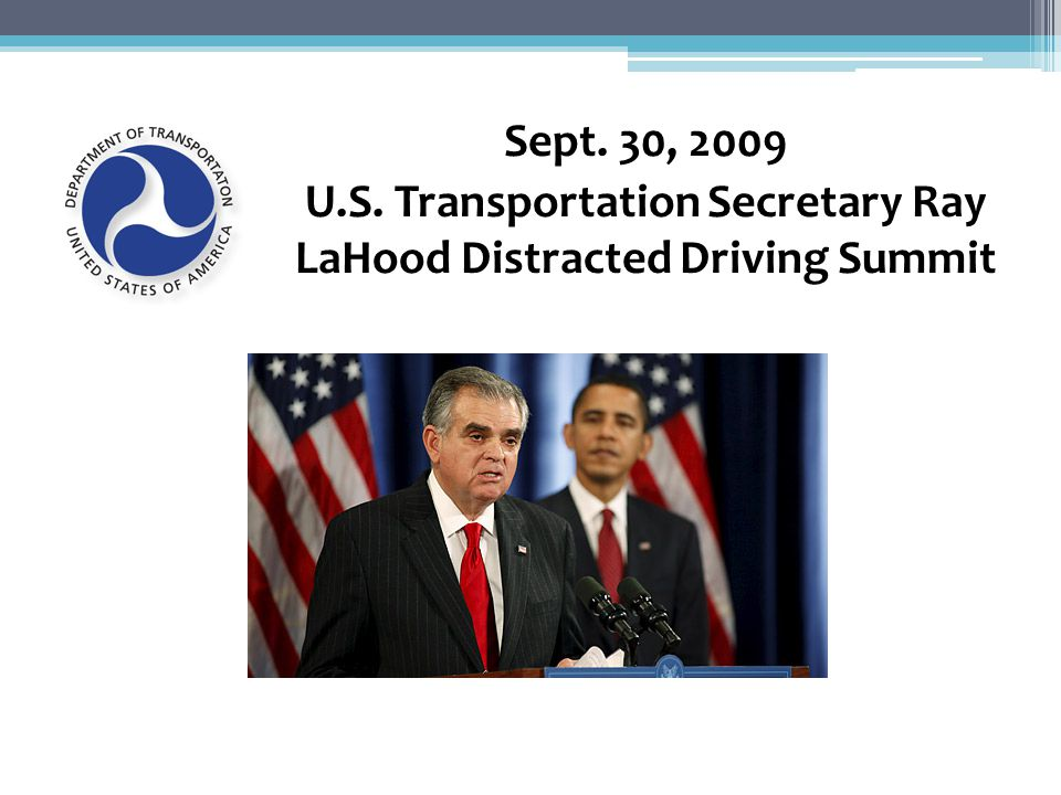 Sept. 30, 2009 U.S. Transportation Secretary Ray LaHood Distracted Driving Summit