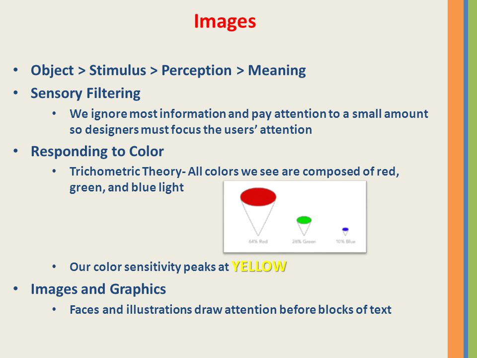 Object > Stimulus > Perception > Meaning Sensory Filtering We ignore most information and pay attention to a small amount so designers must focus the