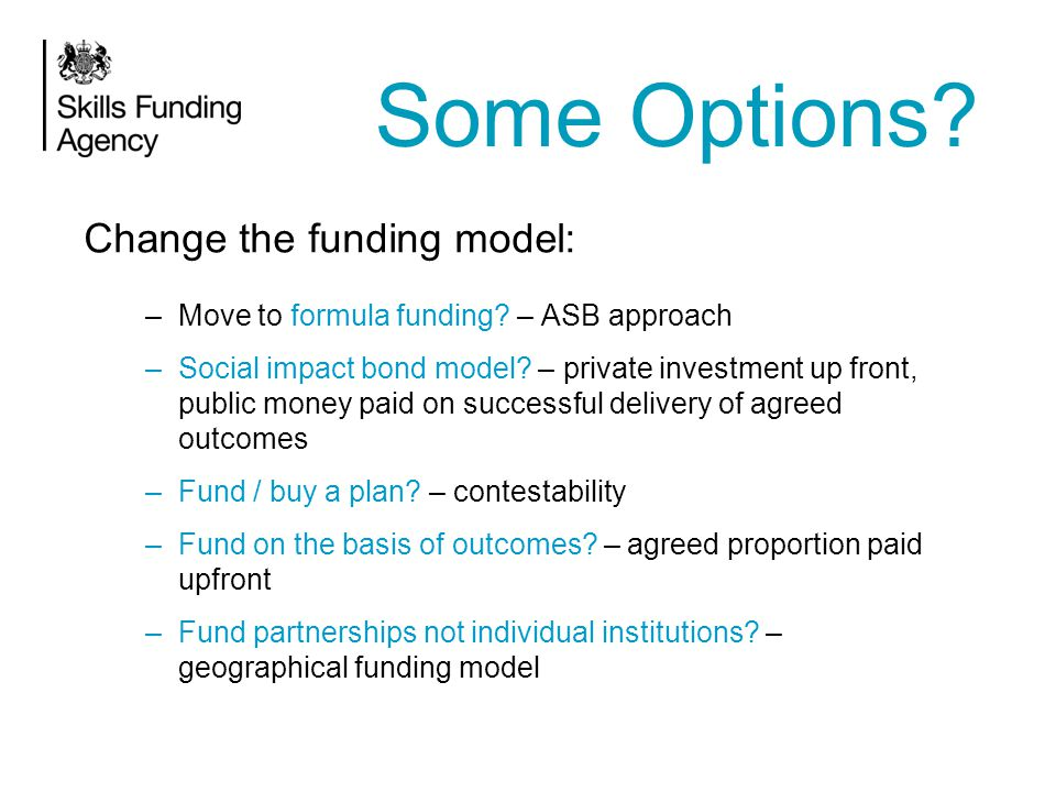 Change the funding model: –Move to formula funding.