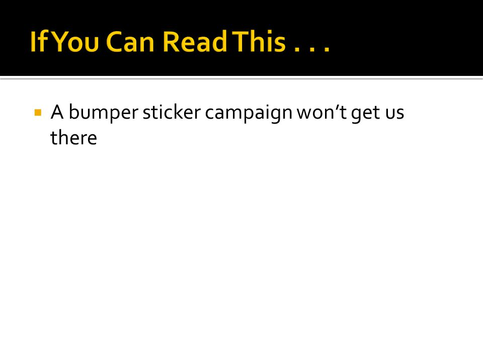  A bumper sticker campaign won't get us there