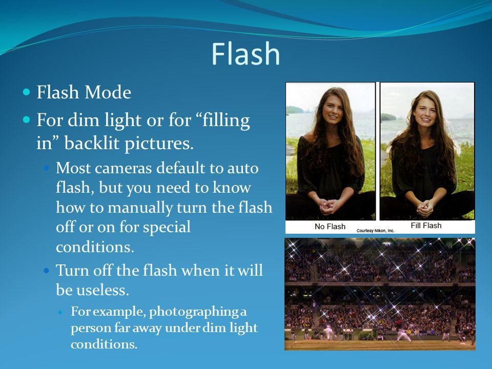 """Flash Flash Mode For dim light or for """"filling in"""" backlit pictures. Most cameras default to auto flash, but you need to know how to manually turn the"""