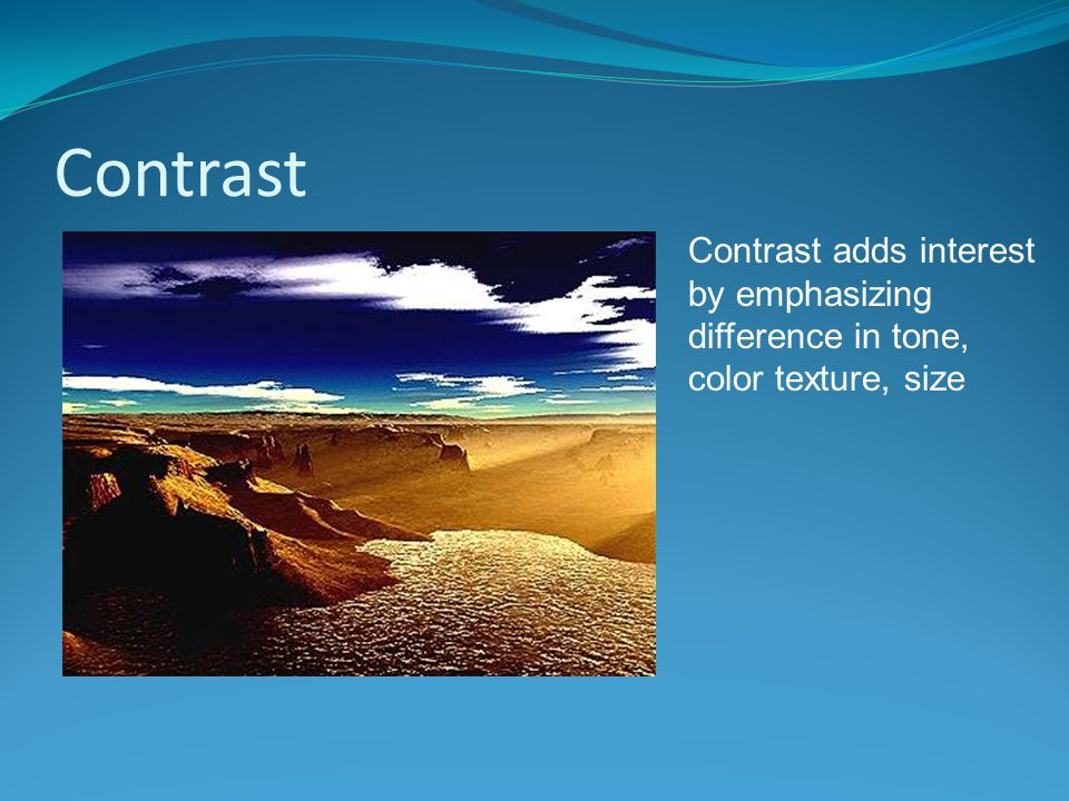 Contrast Contrast adds interest by emphasizing difference in tone, color texture, size