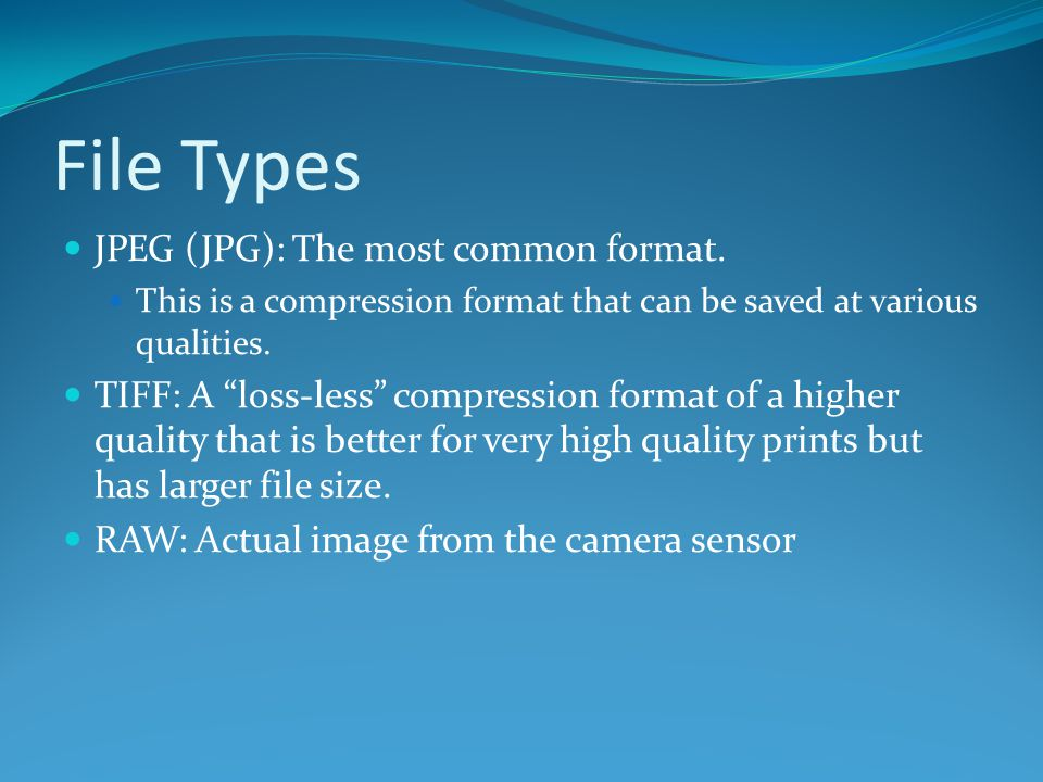 """File Types JPEG (JPG): The most common format. This is a compression format that can be saved at various qualities. TIFF: A """"loss-less"""" compression fo"""