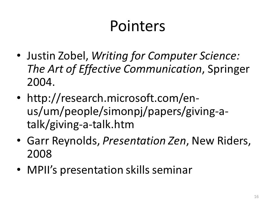 Pointers Justin Zobel, Writing for Computer Science: The Art of Effective Communication, Springer 2004.