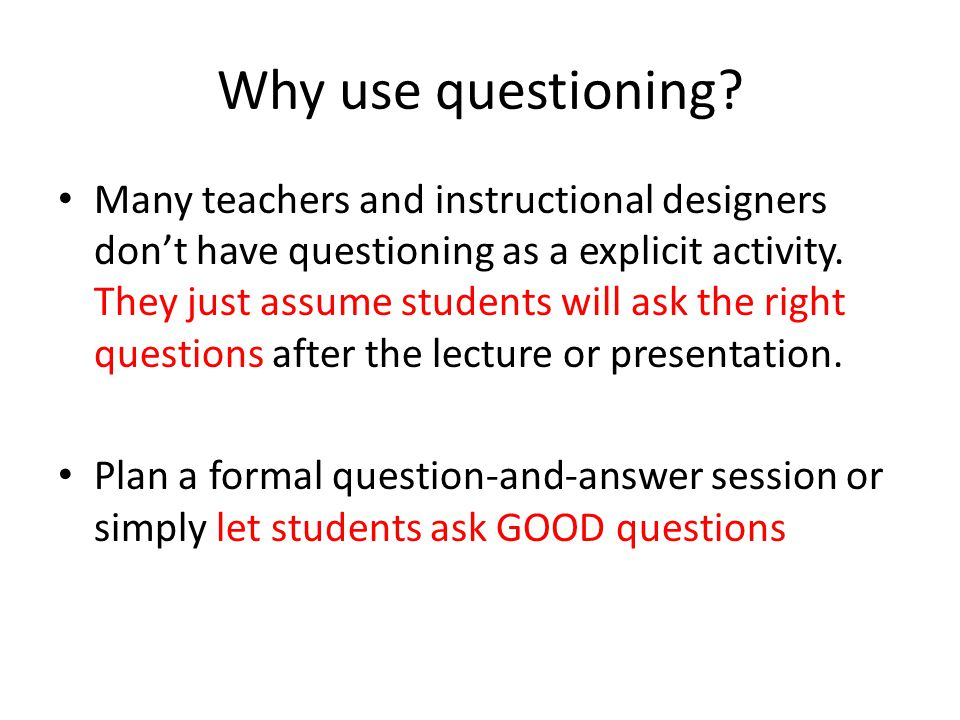 Why use questioning.