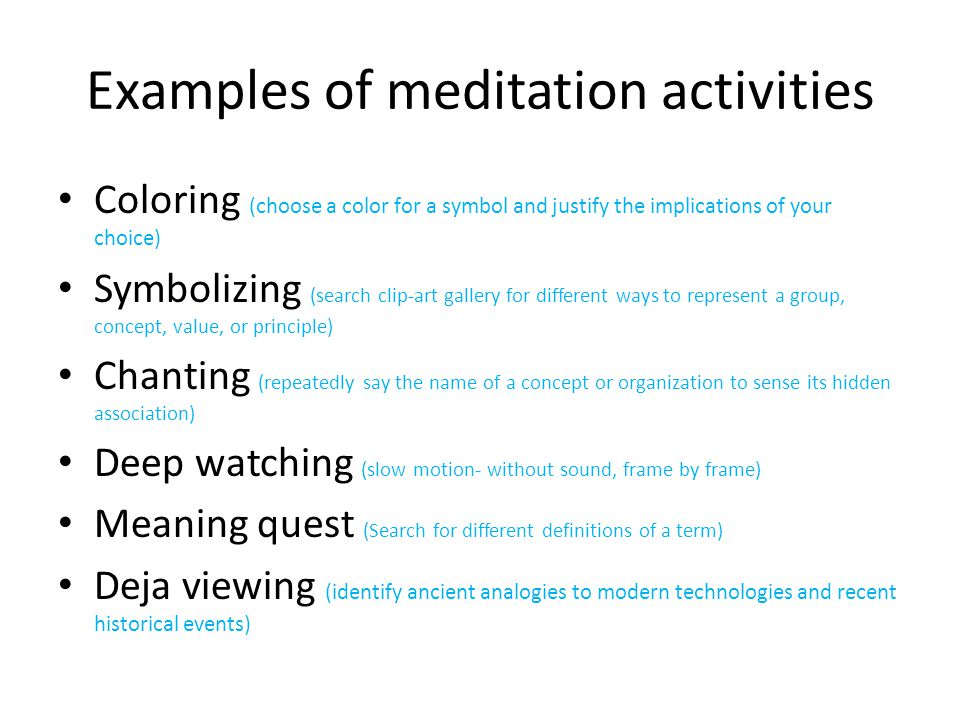 When to use meditation Relax tense leaners Broaden the focus and emphasize context (see the big picture) Involve other sensory modalities and intelligences Prepare for work requiring openness and creativity Encourage holistic thinking (help learners resolve conflicts between what the believe and what they're learning)