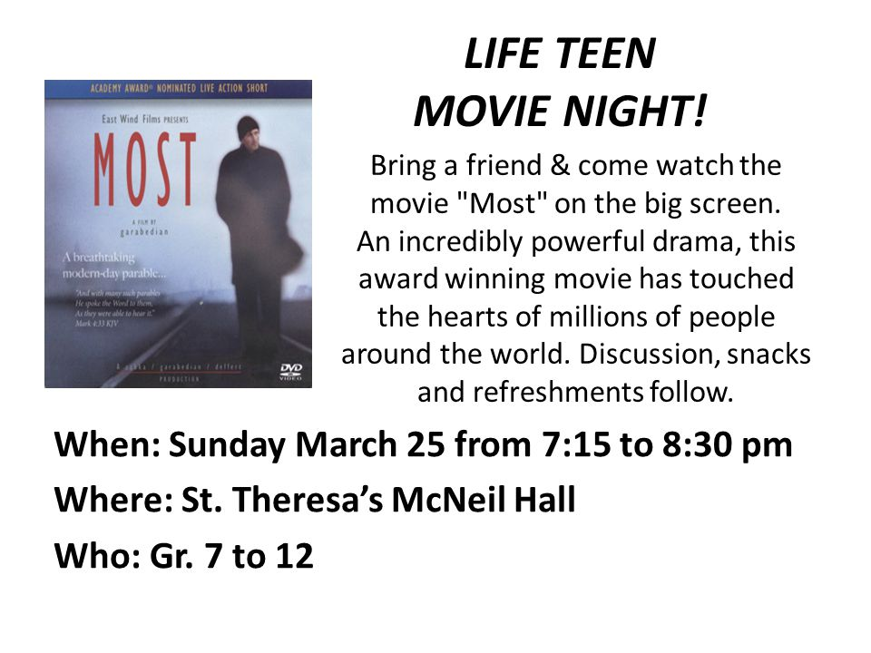 LIFE TEEN MOVIE NIGHT. When: Sunday March 25 from 7:15 to 8:30 pm Where: St.