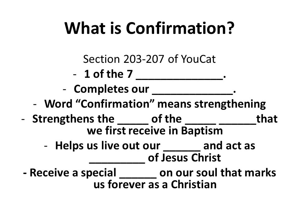 What is Confirmation. Section 203-207 of YouCat -1 of the 7 ______________.
