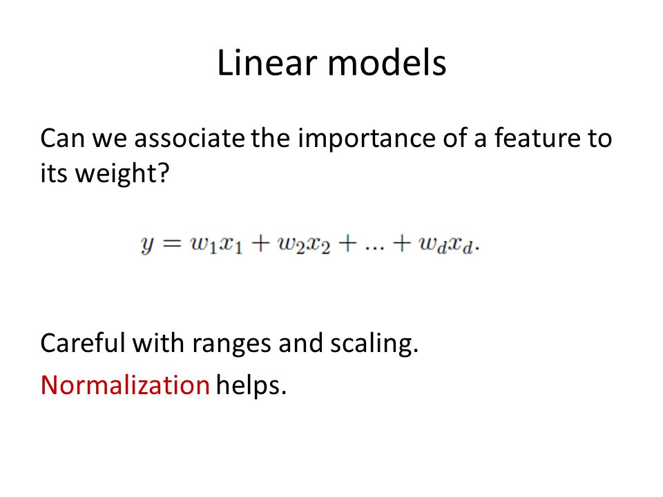 Linear models Can we associate the importance of a feature to its weight.