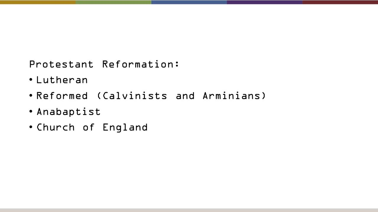 Protestant Reformation: Lutheran Reformed (Calvinists and Arminians) Anabaptist Church of England