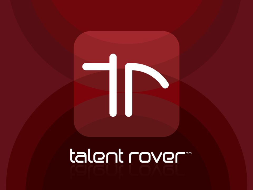 Copyright © 2014 Talent Rover Inc. All rights reserved. Talent Rover is a trademark in the United States and or other countries.