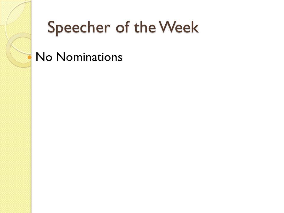 Speecher of the Week No Nominations