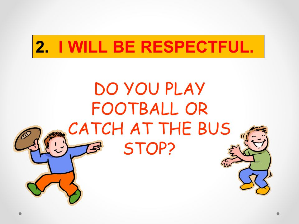 2. I WILL BE RESPECTFUL. WAITING SAFELY FOR THE BUS AT THE BUS STOP