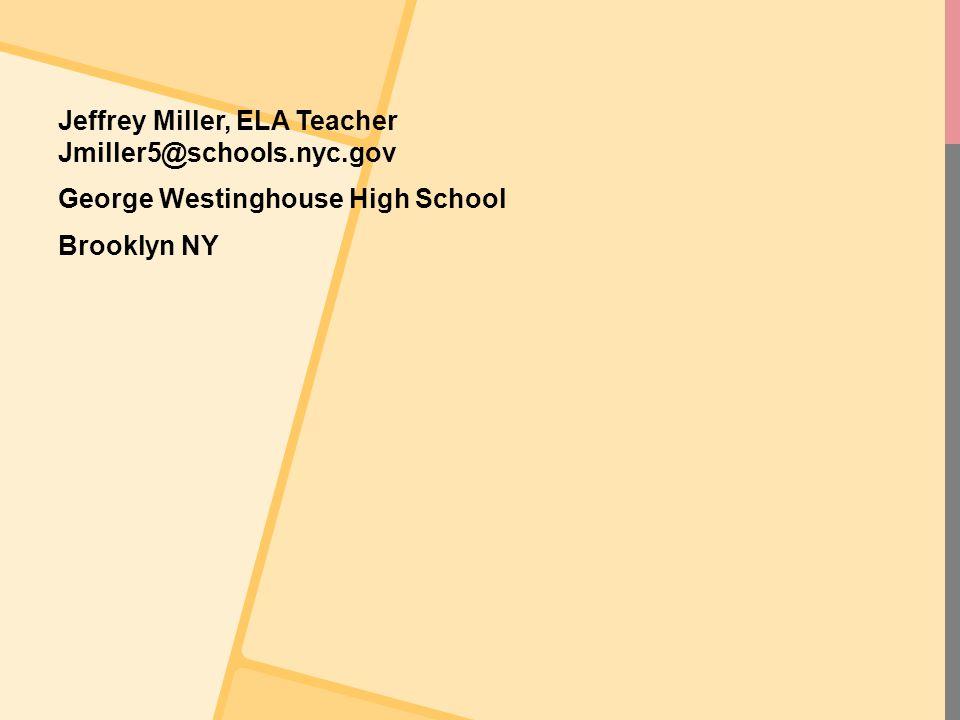 Jeffrey Miller, ELA Teacher Jmiller5@schools.nyc.gov George Westinghouse High School Brooklyn NY