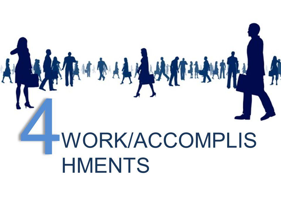 4 WORK/ACCOMPLIS HMENTS
