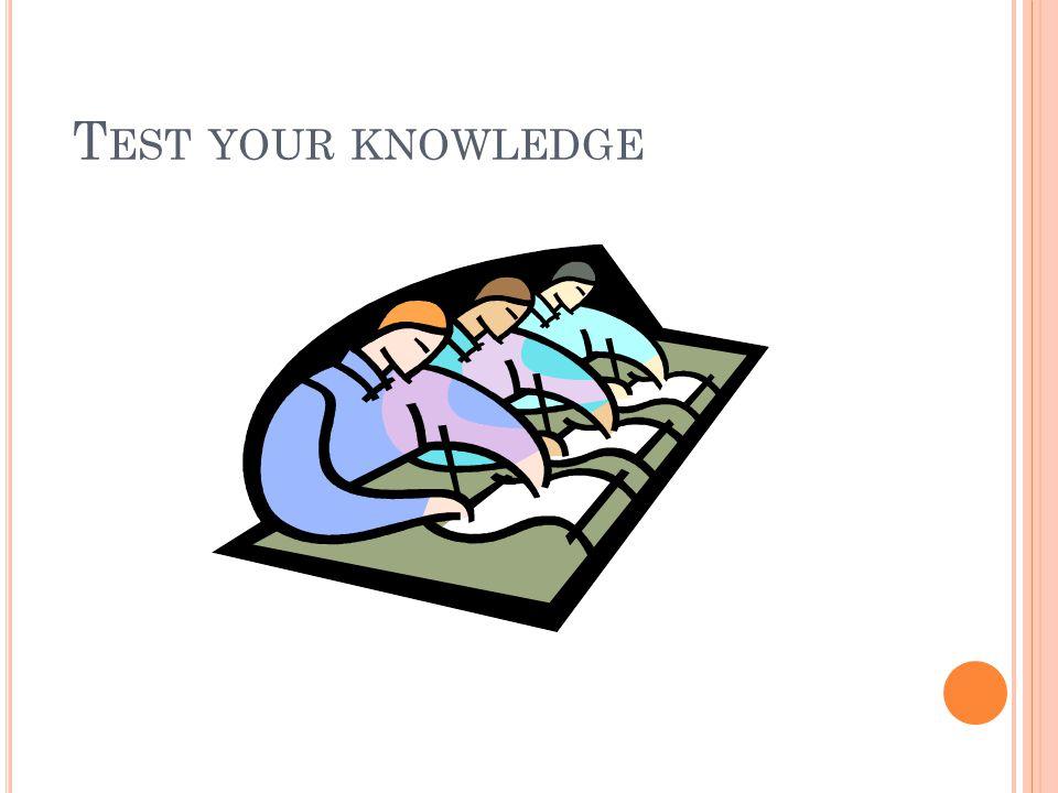 T EST YOUR KNOWLEDGE