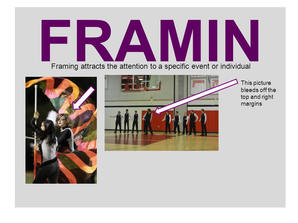 FRAMIN G Framing attracts the attention to a specific event or individual This picture bleeds off the top and right margins