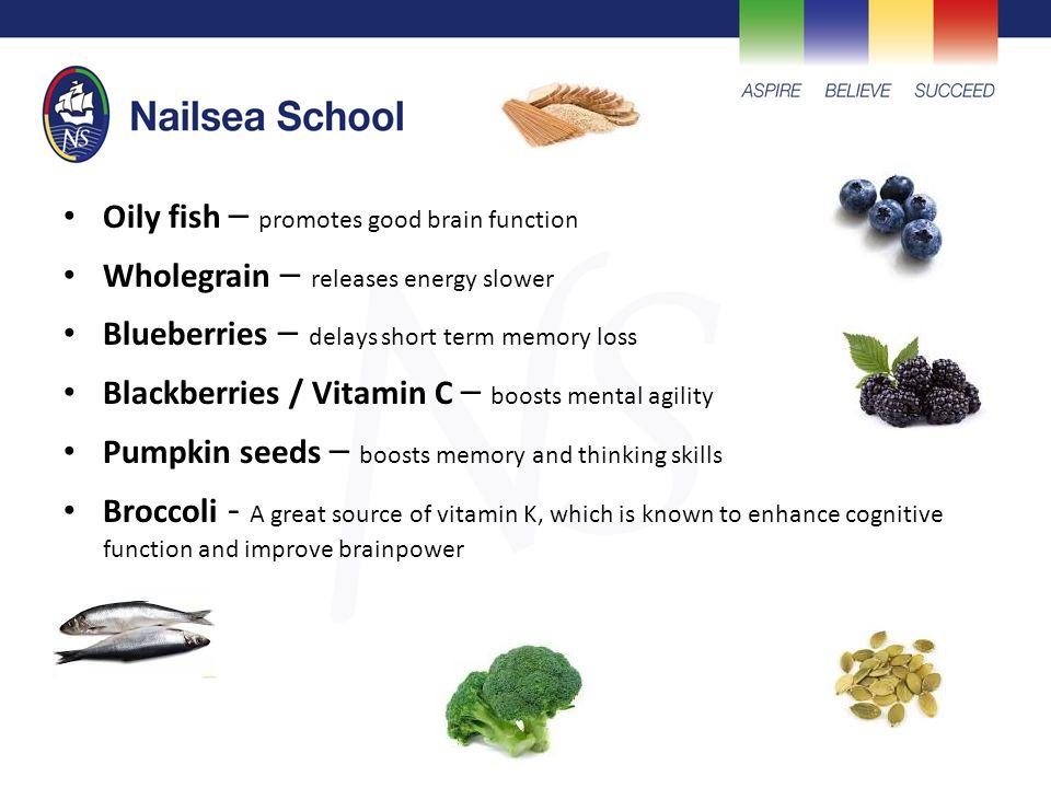 Oily fish – promotes good brain function Wholegrain – releases energy slower Blueberries – delays short term memory loss Blackberries / Vitamin C – bo