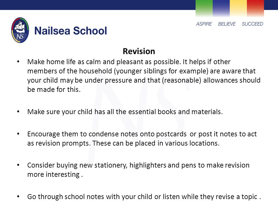 Revision Make home life as calm and pleasant as possible. It helps if other members of the household (younger siblings for example) are aware that you