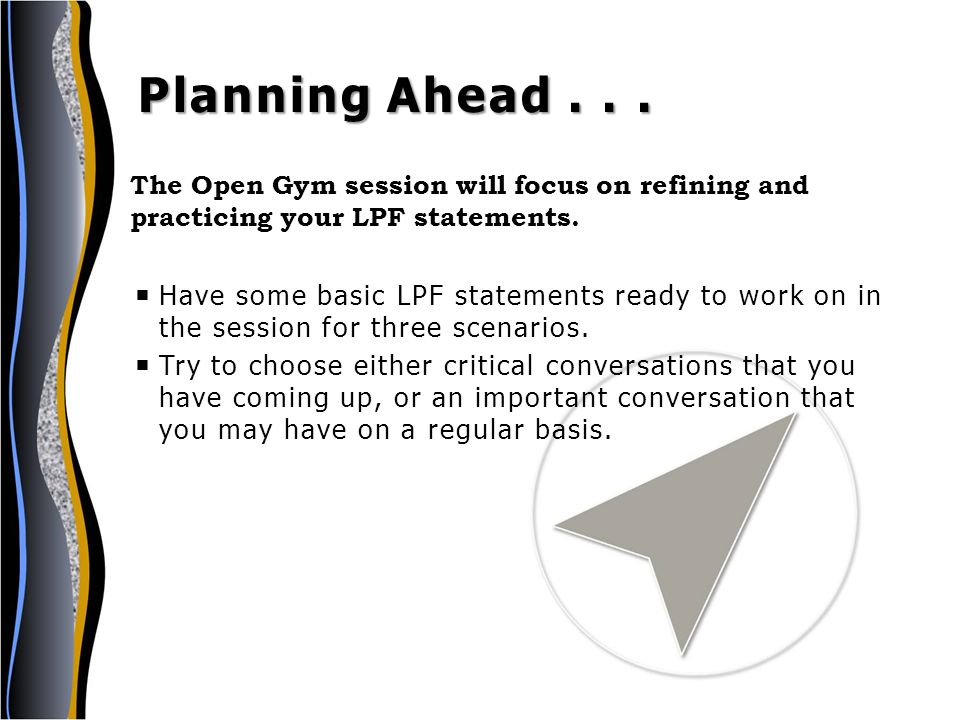  Have some basic LPF statements ready to work on in the session for three scenarios.