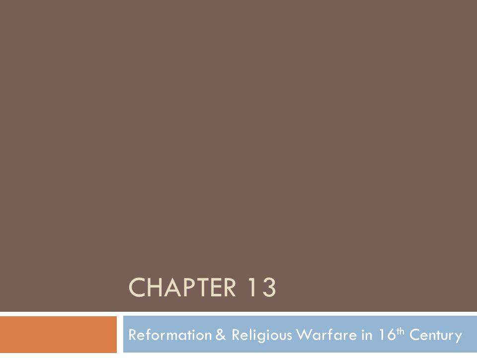 CHAPTER 13 Reformation & Religious Warfare in 16 th Century